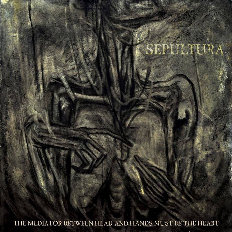 Sepultura. The Mediator Between Head And Hands Must Be The Heart